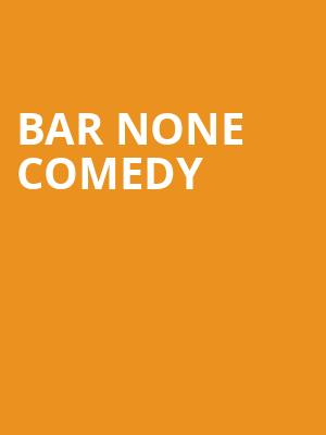 Bar None Comedy at The Queen
